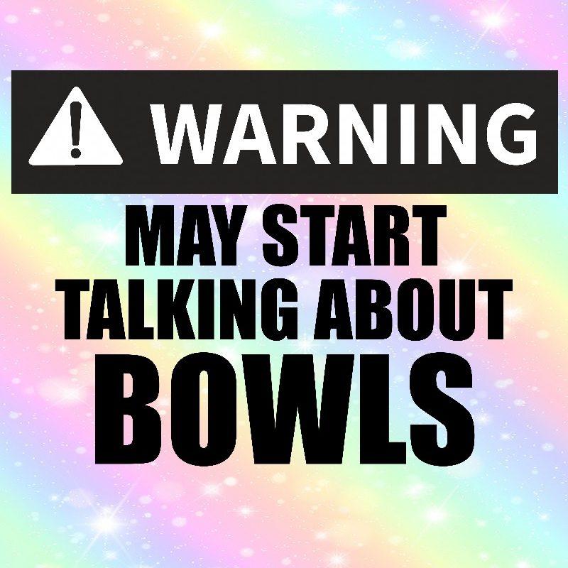 Warning May Start Talking About Bowls