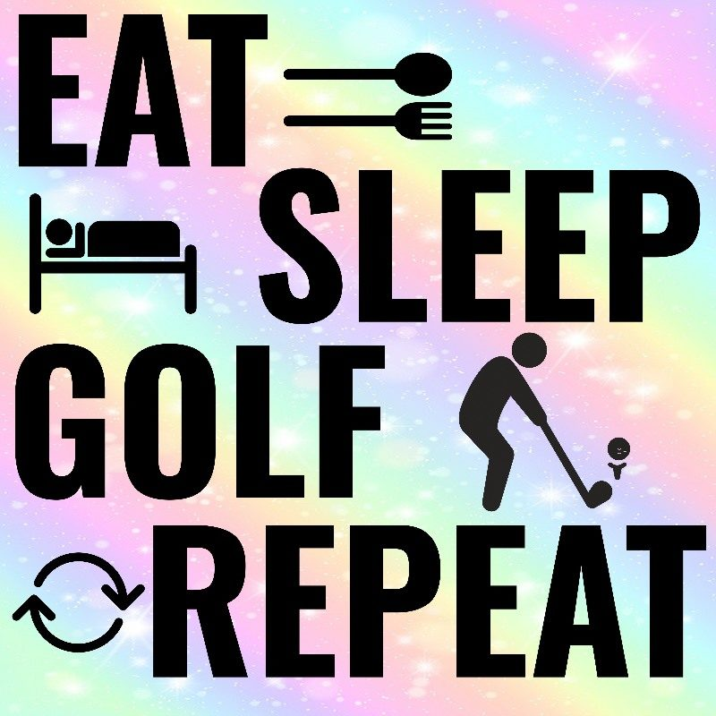 Eat Sleep Golf Repeat