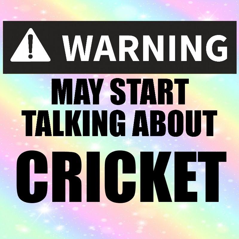 Warning! May Start Talking About Cricket